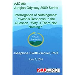 "AJC 06: Interrogation of Nothingness: Psyche's Response to the Question, ""Why is There Not Nothing?"""