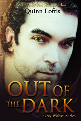 Quinn Loftis - Out Of The Dark (The Grey Wolves Series Book 4)