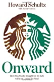 Onward: How Starbucks Fought for Its Life without Losing Its Soul by Howard Schultz, Joanne Gordon