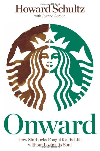 Download Onward: How Starbucks Fought for Its Life without Losing Its Soul