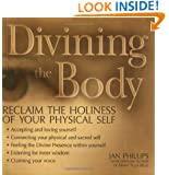 Divining the Body: Reclaim the Holiness of Your Physical Self
