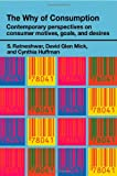 img - for The Why of Consumption: Contemporary Perspectives on Consumer Motives, Goals and Desires (Routledge Interpretive Marketing Research) book / textbook / text book