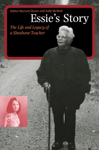 Essie's Story: The Life and Legacy of a Shoshone Teacher...