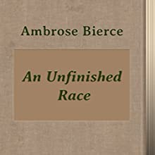 An Unfinished Race (       UNABRIDGED) by Ambrose Bierce Narrated by Anastasia Bertollo