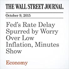Fed's Rate Delay Spurred by Worry Over Low Inflation, Minutes Show (       UNABRIDGED) by Jon Hilsenrath Narrated by Alexander Quincy