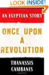 Once Upon A Revolution: An Egyptian S...
