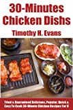 img - for Top 30 Proven and Tested 30-Minute Chicken Recipes: Tried and Guaranteed Super Delicious, Popular, Most-Wanted And Easy To Cook 30-Minute Chicken Dishes That Will Have Never Ever Tasted Before book / textbook / text book