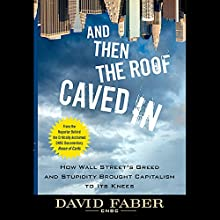 And Then the Roof Caved In: How Wall Street's Greed and Stupidity Brought Capitalism to Its Knees (       UNABRIDGED) by David Faber Narrated by Dennis Holland