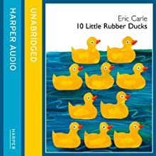 10 Little Rubber Ducks | Livre audio Auteur(s) : Eric Carle Narrateur(s) :  HarperCollins