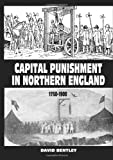 Mr David Bentley Capital Punishment In Northern England 1750-1900