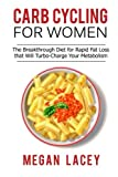 Carb Cycling for Women: The Breakthrough Diet for Rapid Fat Loss that Will Turbo-Charge Your Metabolism - Discover the Super Simple Methods for ... Cycling Diet for Rapid Fat Loss) (Volume 1)
