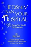 If Disney Ran Your Hospital: 9 1/2 Things You Would Do Differently by Lee, Fred published by Second River Healthcare (2004)