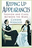 img - for Keeping Up Appearances: Fashion and Class Between the Wars book / textbook / text book