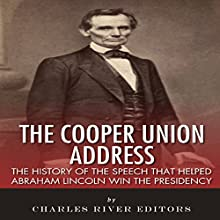 The Cooper Union Address: The History of the Speech That Helped Abraham Lincoln Win the Presidency (       UNABRIDGED) by Charles River Editors Narrated by Kirk Winkler