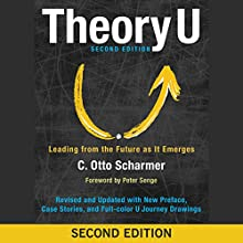 Theory U: Leading from the Future as It Emerges Audiobook by C. Otto Scharmer Narrated by Wayne Shepherd