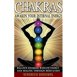 Chakras: Awaken Your Internal Energy - Balance Chakras, Radiate Energy and Healing Through Meditation (Chakras, Spirituality, Serenity)