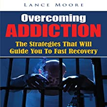 Overcoming Addiction: The Strategies that Will Guide You to Fast Recovery (       UNABRIDGED) by Lance Moore Narrated by Dick Daleki
