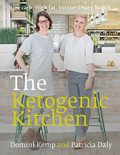 The Ketogenic Kitchen: Low carb. High fat. Extraordinary health. by Domini Kemp, Patricia Daly