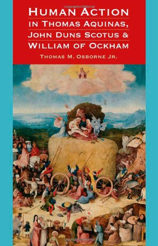 Human Action In Thomas Aquinas, John Duns Scotus, And William Of Ockham