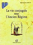 La Vie conjugale sous l'ancien régime, 4e édition (French Edition) (220001953X) by Lebrun
