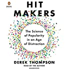 Hit Makers: The Science of Popularity in an Age of Distraction Hörbuch von Derek Thompson Gesprochen von: Derek Thompson