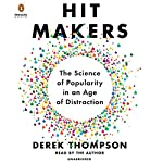 Hit Makers: The Science of Popularity in an Age of Distraction | Derek Thompson