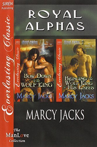 Royal Alphas [Bow Down to the Wolf King: Bringing the Wolf King to His Knees] (Siren Publishing Everlasting Classic ManLove) by Jacks, Marcy (2014) Paperback