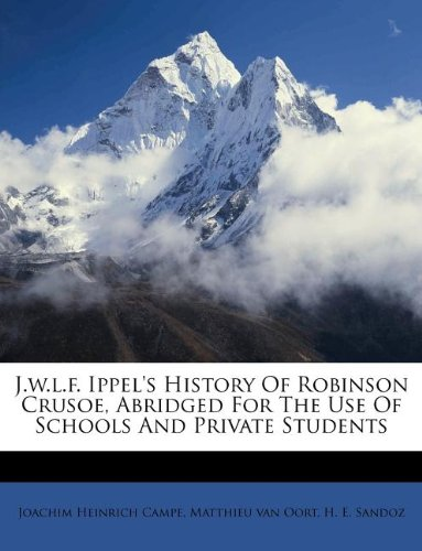 J.w.l.f. Ippel's History Of Robinson Crusoe, Abridged For The Use Of Schools And Private Students