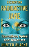 Kazakhstan Radioactive Jane: Operatives Spies and Terrorists (Hunter Blacke Chronicles Book 4)