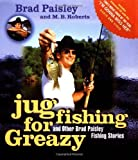 img - for Jug Fishing for Greazy and Other Brad Paisley Fishing Stories by Paisley, Brad, Roberts, M. B. (2003) Hardcover book / textbook / text book