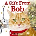 A Gift from Bob Audiobook by James Bowen Narrated by Kris Milnes