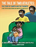 The Tale of Two Athletes: The Story of Jumper and the Thumper: A True Story on Understanding and Combating Childhood Obesity
