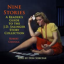 Nine Stories: A Reader's Guide to the J.D. Salinger Story Collection (       UNABRIDGED) by Robert Crayola Narrated by Don Sobczak