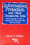 Information Protection and Other Unnatural Acts: Every Manager's Guide to Keeping Vital Computer Data Safe and Sound