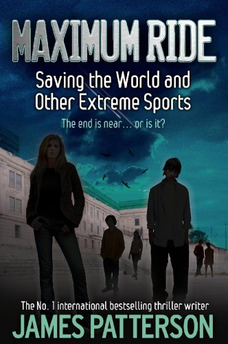 Maximum Ride: Saving the World and Other Extreme Sports