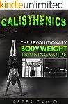 Calisthenics: The Revolutionary Bodyw...