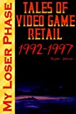 My Loser Phase: Tales of Video Game Retail 1992-1997