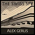 The Swiss Spy Audiobook by Alex Gerlis Narrated by Derek Perkins