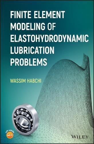 Finite Element Modeling of Elastohydrodynamic Lubrication Problems [Habchi, Wassim] (Tapa Dura)