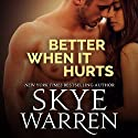 Better When It Hurts Audiobook by Skye Warren Narrated by Veronica Fox