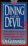 Dining With the Devil:  The Megachurch Movement Flirts With Modernity (Hourglass Books) (0801038553) by Os Guinness