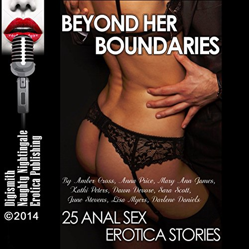 Beyond Her Boundaries: 25 Anal Sex Erotica Stories by Amber Cross, Anna Price, Mary Ann James, Kathi Peters, Dawn Devore, Sara Scott, June Stevens, Lisa Myers, Darlene Daniels