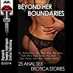 Beyond Her Boundaries: 25 Anal Sex Erotica Stories | Amber Cross,Anna Price,Mary Ann James,Kathi Peters,Dawn Devore,Sara Scott,June Stevens,Lisa Myers,Darlene Daniels