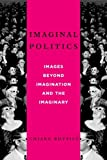 Imaginal Politics: Images Beyond Imagination and the Imaginary (New Directions in Critical Theory)