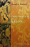 echange, troc Raoul A. Boulart - Ornithologie du salon: Synonymie, description, moeurs, nourriture des oiseaux de volière européens et exotiques