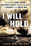 "James Carl Nelson, ""I Will Hold: The Story of USMC Legend Clifton B. Cates, From Belleau Wood to Victory in the Great War"" (NAL, 2016)"