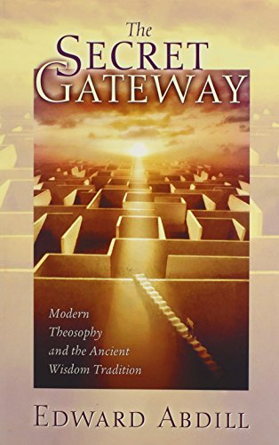The Secret Gateway: Modern Theosophy and the Ancient Wisdom Tradition, by Edward Abdill