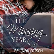The Missing Year (       UNABRIDGED) by Belinda Frisch Narrated by Julia Knippen