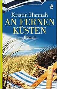 An fernen Küsten: Kristin Hannah: 9783548262369: Amazon.com: Books