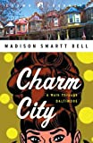 Charm City: A Walk Through Baltimore (Crown Journeys) (0307342069) by Bell, Madison Smartt